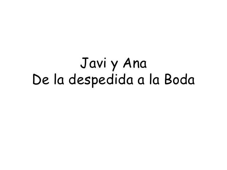 Javi y AnaDe la despedida a la Boda<br />