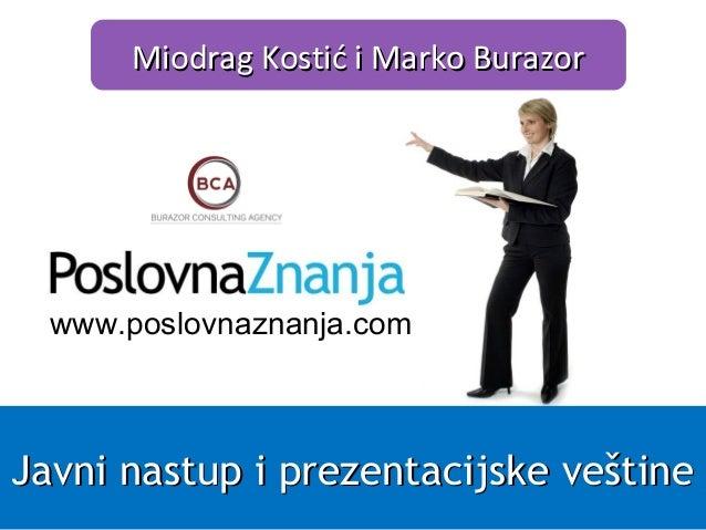 www.poslovnaznanja.com Miodrag Kostić i Marko BurazorMiodrag Kostić i Marko Burazor Javni nastup i prezentacijske veštineJ...