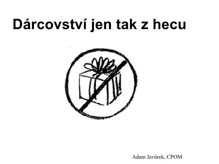 Dárcovství jen tak z hecu Adam Javůrek, CPOM