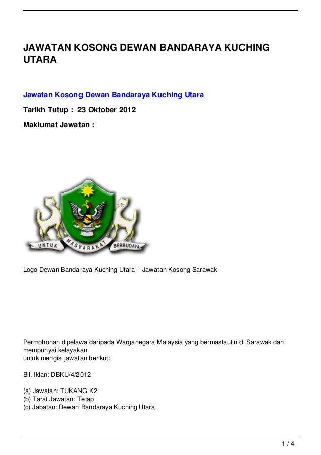 JAWATAN KOSONG DEWAN BANDARAYA KUCHINGUTARAJawatan Kosong Dewan Bandaraya Kuching UtaraTarikh Tutup : 23 Oktober 2012Maklu...
