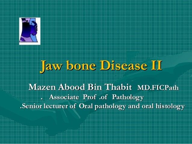 Jaw bone Disease II  Mazen Abood Bin Thabit             MD.FICPath       . Associate Prof .of Pathology.Senior lecturer of...