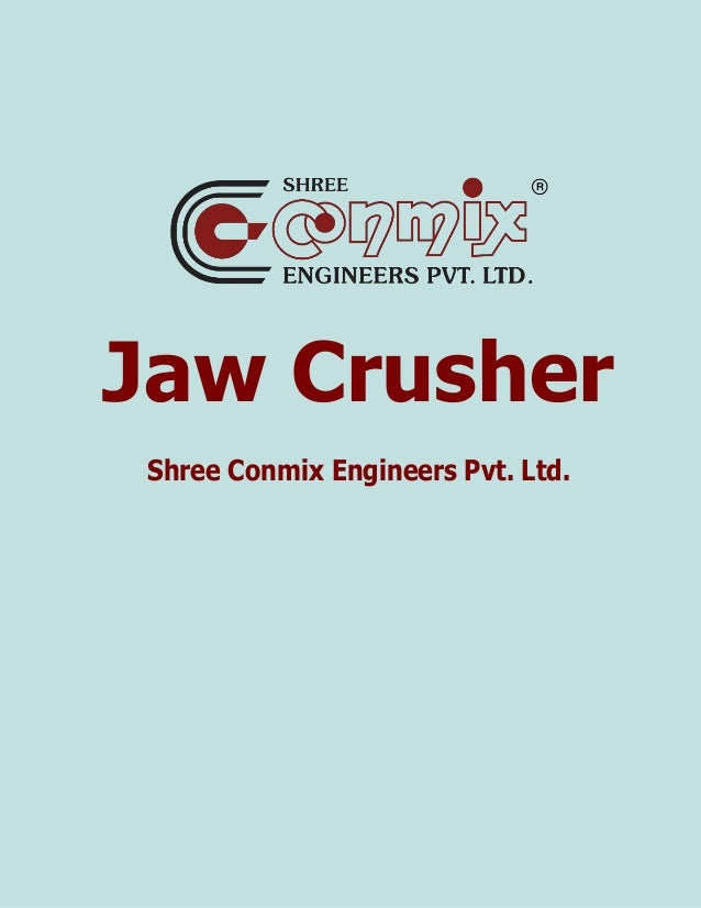 1 Jaw Crusher Shree Conmix Engineers Pvt. Ltd.