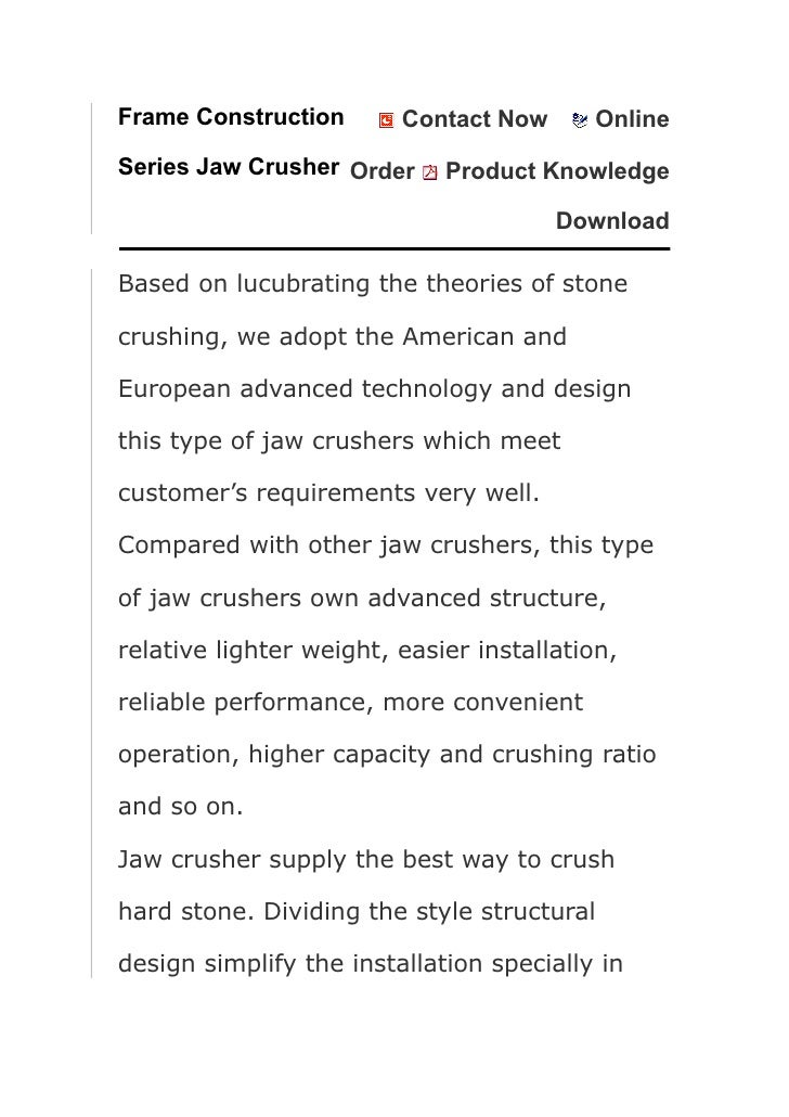 the latest knowledge of jaw crusher Secondary jaw crusher, an extra-large with a wide mouth opening to take in bigger size feed materials the conventional theory of 1:6 reduction ratio for jaw crushers is surpassed in.