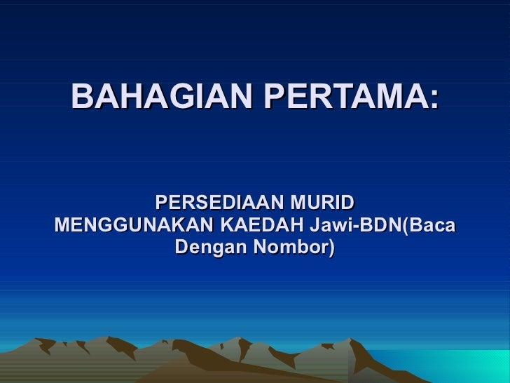 BAHAGIAN PERTAMA: PERSEDIAAN MURID MENGGUNAKAN KAEDAH Jawi-BDN(Baca Dengan Nombor)