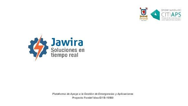 Plataforma de Apoyo a la Gestión de Emergencias y Aplicaciones Proyecto Fondef Idea ID15I-10560