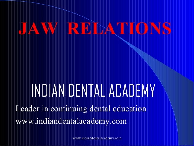 JAW RELATIONS INDIAN DENTAL ACADEMY Leader in continuing dental education www.indiandentalacademy.com www.indiandentalacad...