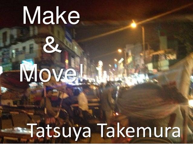 Make & Move! Tatsuya Takemura
