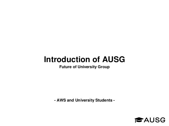 - AWS and University Students - Introduction of AUSG Future of University Group