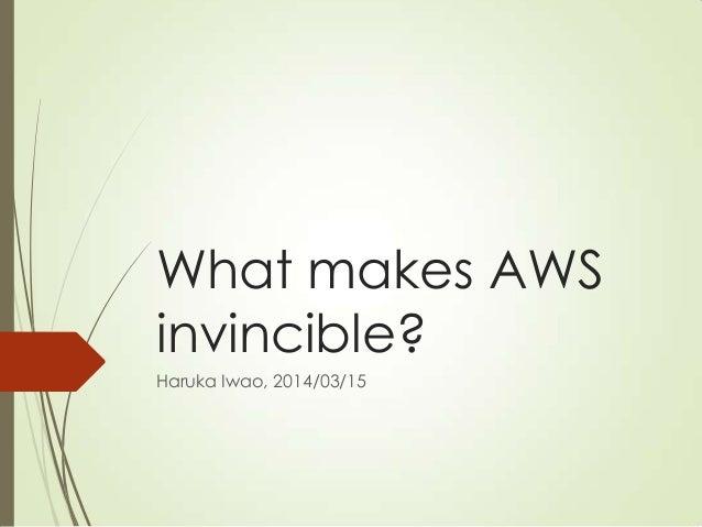 What makes AWS invincible? Haruka Iwao, 2014/03/15