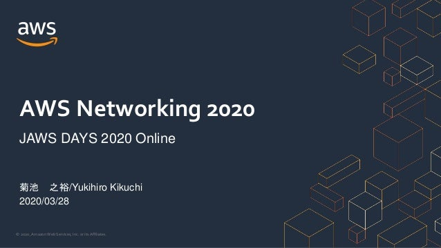 © 2020, Amazon Web Services, Inc. or its Affiliates. 菊池 之裕/Yukihiro Kikuchi 2020/03/28 AWS Networking 2020 JAWS DAYS 2020 ...