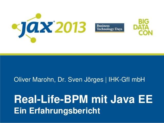 Oliver Marohn, Dr. Sven Jörges | IHK-GfI mbHReal-Life-BPM mit Java EEEin Erfahrungsbericht
