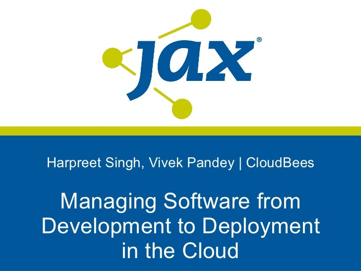 Harpreet Singh, Vivek Pandey | CloudBees Managing Software from Development to Deployment in the Cloud