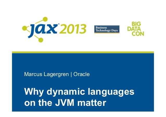 Marcus Lagergren | OracleWhy dynamic languageson the JVM matter