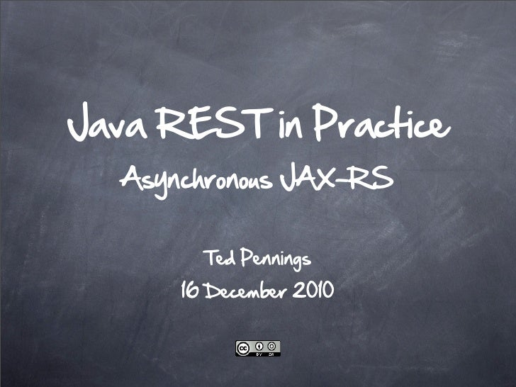 Java REST in Practice  Asynchronous JAX-RS        Ted Pennings      16 December 2010