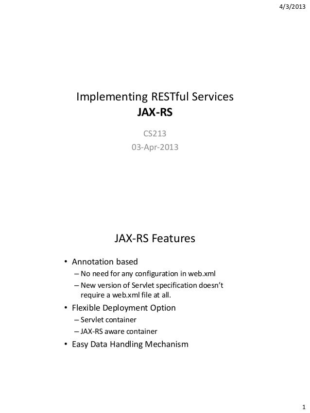 4/3/2013 1 Implementing RESTful Services JAX-RS CS213 03-Apr-2013 JAX-RS Features • Annotation based – No need for any con...