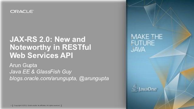 JAX-RS 2.0: New andNoteworthy in RESTfulWeb Services APIArun GuptaJava EE & GlassFish Guyblogs.oracle.com/arungupta, @arun...