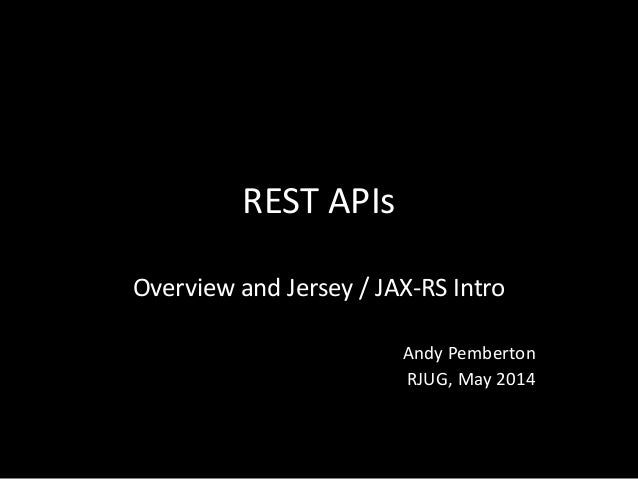REST APIs Overview and Jersey / JAX-RS Intro Andy Pemberton RJUG, May 2014