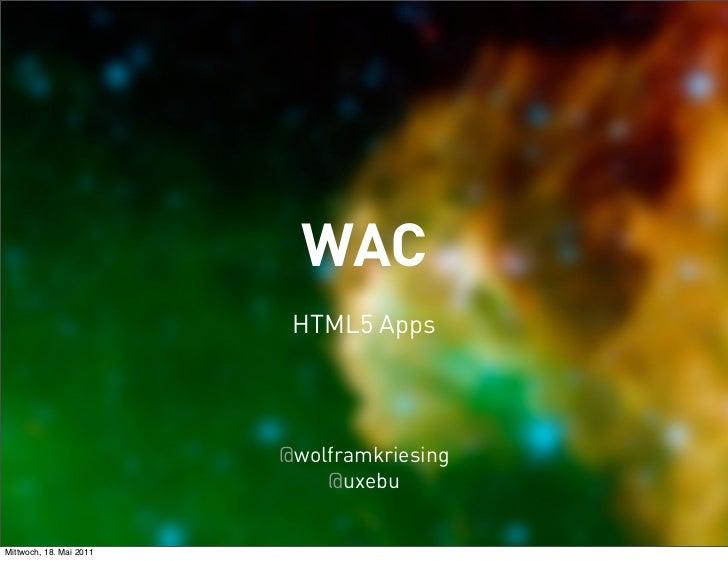 WAC                          HTML5 Apps                         @wolframkriesing                             @uxebuMittwoc...