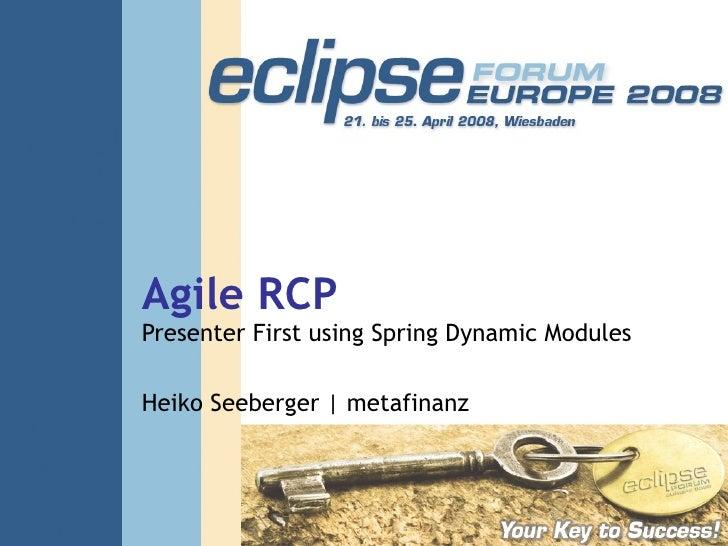 Agile RCP Presenter First using Spring Dynamic Modules Heiko Seeberger | metafinanz