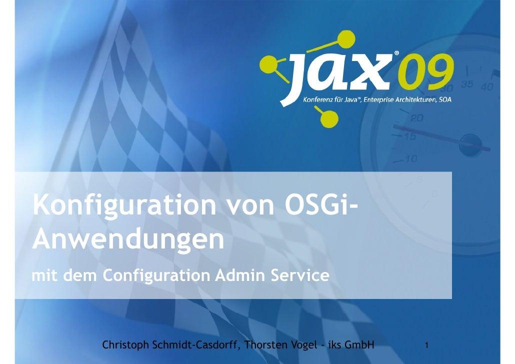 Konfiguration von OSGi-Anwendungenmit dem Configuration Admin Service        Christoph Schmidt-Casdorff, Thorsten Vogel - ...