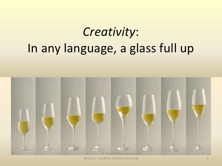 Creativity: In any language, a glass full up<br />1<br />Watson, Coastline Distance Learning<br />