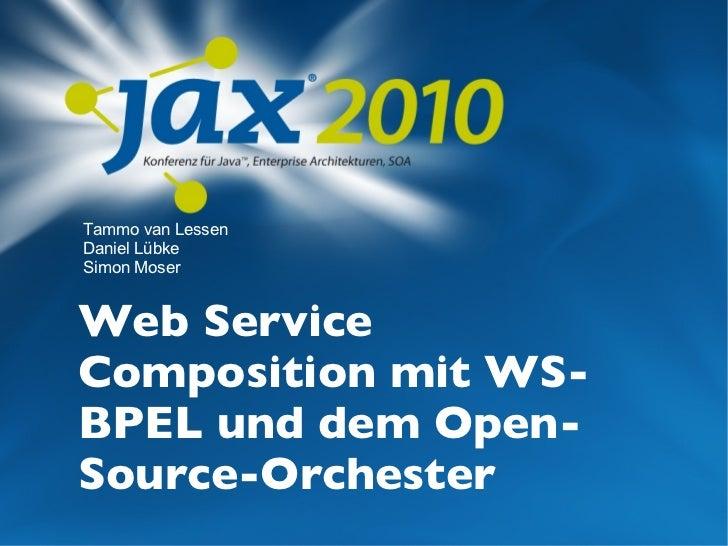 Web Service Composition mit WS-BPEL und dem Open-Source-Orchester Tammo van Lessen  Daniel Lübke  Simon Moser