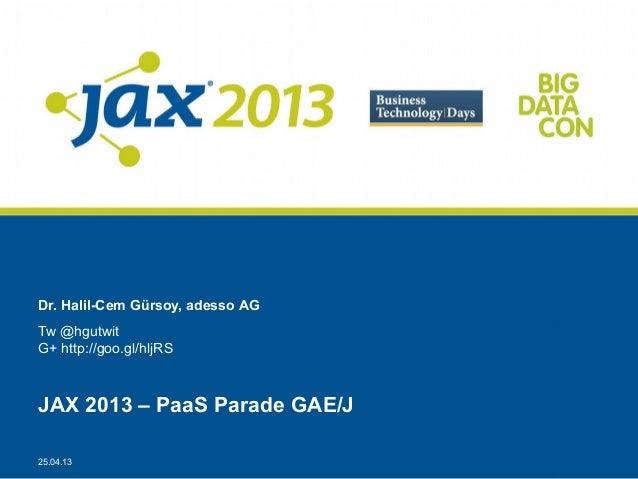 25.04.13Dr. Halil-Cem Gürsoy, adesso AGTw @hgutwitG+ http://goo.gl/hljRSJAX 2013 – PaaS Parade GAE/J