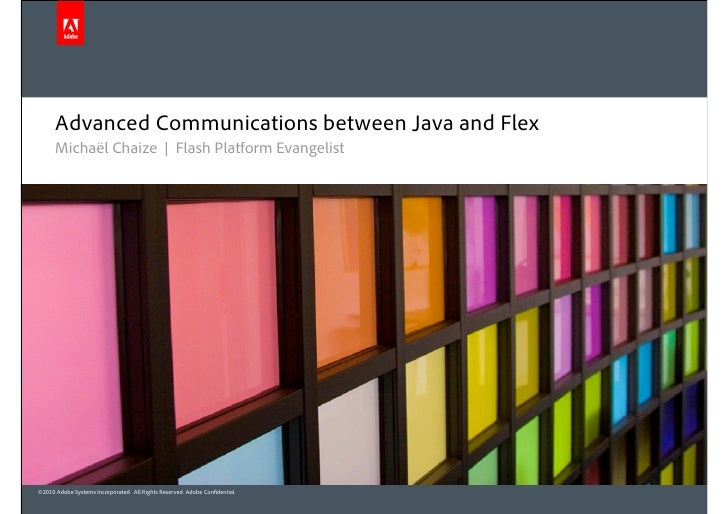 Advanced Communications between Java and Flex       Michaël Chaize | Flash Platform Evangelist     ©2010 Adobe Systems Inc...