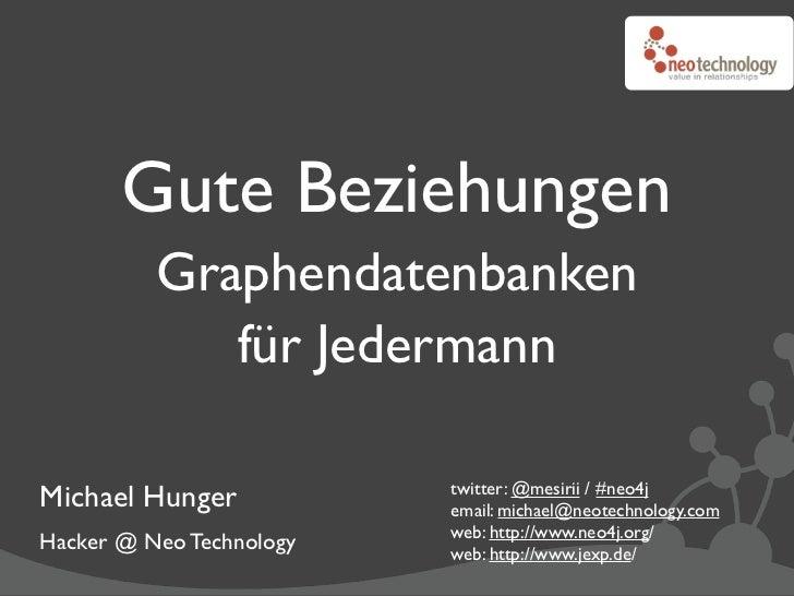 Gute Beziehungen          Graphendatenbanken             für Jedermann                          twitter: @mesirii / #neo4j...