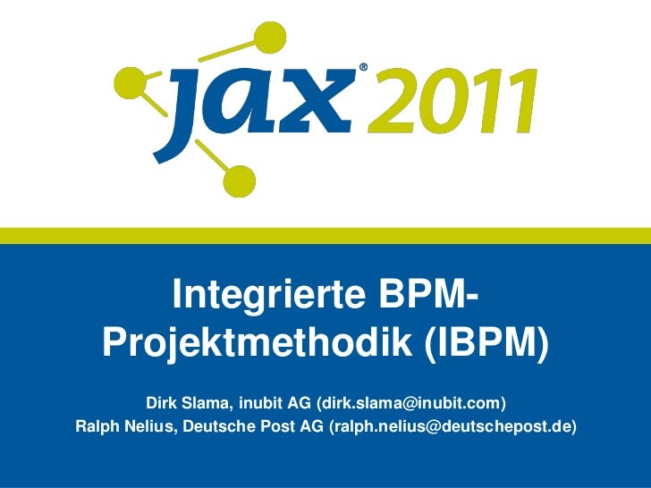 Integrierte BPM-Projektmethodik (IBPM)<br />Dirk Slama, inubit AG (dirk.slama@inubit.com)<br />Ralph Nelius, Deutsche Post...