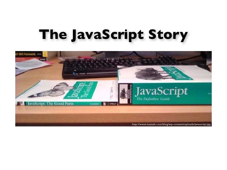 The JavaScript Story            http://www.maztek.com/blog/wp-content/uploads/javascript.jpg