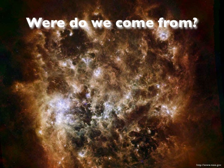 Were do we come from?                    http://www.nasa.gov