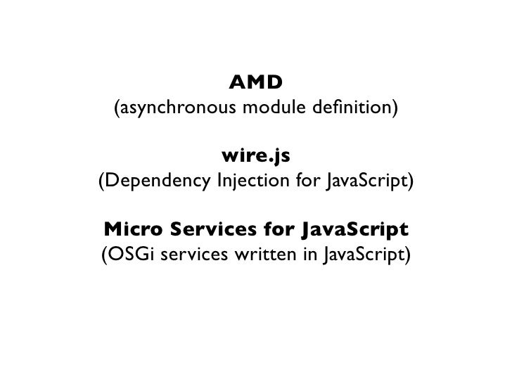 AMD (asynchronous module definition)             wire.js(Dependency Injection for JavaScript)Micro Services for JavaScript(...
