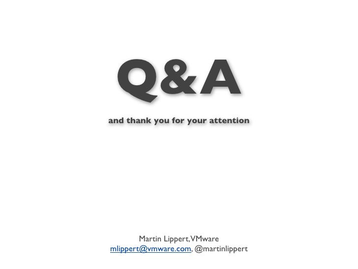 Q&Aand thank you for your attention        Martin Lippert,VMwaremlippert@vmware.com, @martinlippert