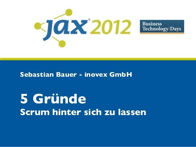 Sebastian Bauer - inovex GmbH5 GründeScrum hinter sich zu lassen