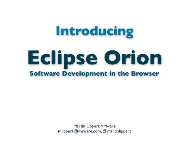 IntroducingMartin Lippert,VMwaremlippert@vmware.com, @martinlippertEclipse OrionSoftware Development in the Browser