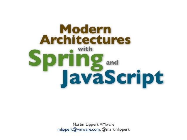 ModernArchitecturesMartin Lippert,VMwaremlippert@vmware.com, @martinlippertwithSpringJavaScriptand