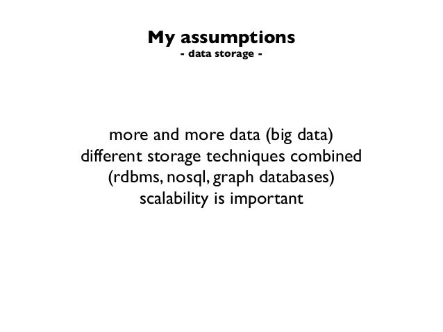 My assumptions- data storage -more and more data (big data)different storage techniques combined(rdbms, nosql, graph datab...