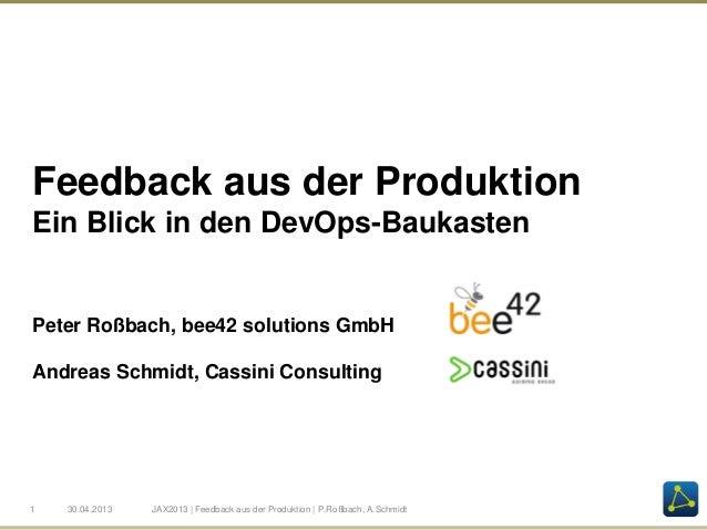 Feedback aus der ProduktionEin Blick in den DevOps-Baukasten1 30.04.2013 JAX2013 | Feedback aus der Produktion | P.Roßbach...