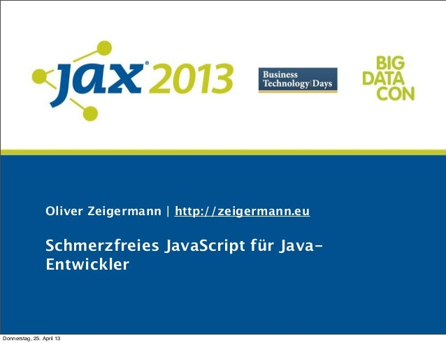Oliver Zeigermann | http://zeigermann.euSchmerzfreies JavaScript für Java-EntwicklerDonnerstag, 25. April 13