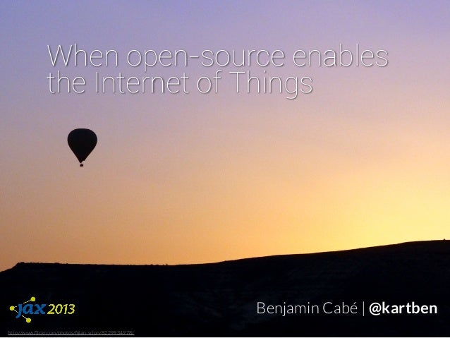 When open-source enables               the Internet of Things                                                      Benjami...