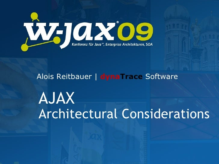 AJAX Architectural Considerations Alois Reitbauer |  dyna Trace  Software