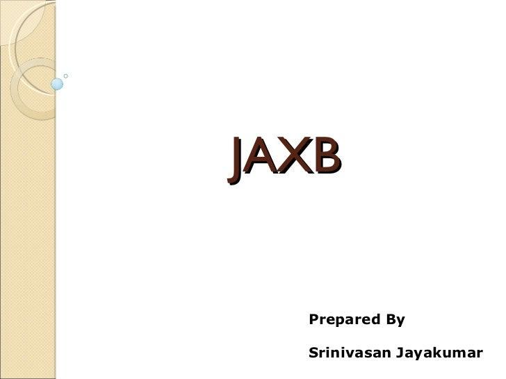 JAXB Prepared By Srinivasan Jayakumar