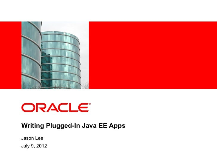 <Insert Picture Here>Writing Plugged-In Java EE AppsJason LeeJuly 9, 2012
