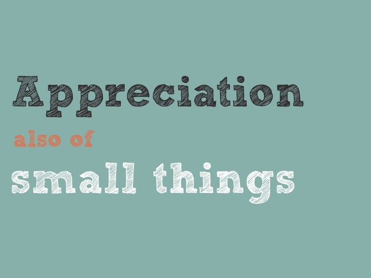 Appreciationalso ofsmall things