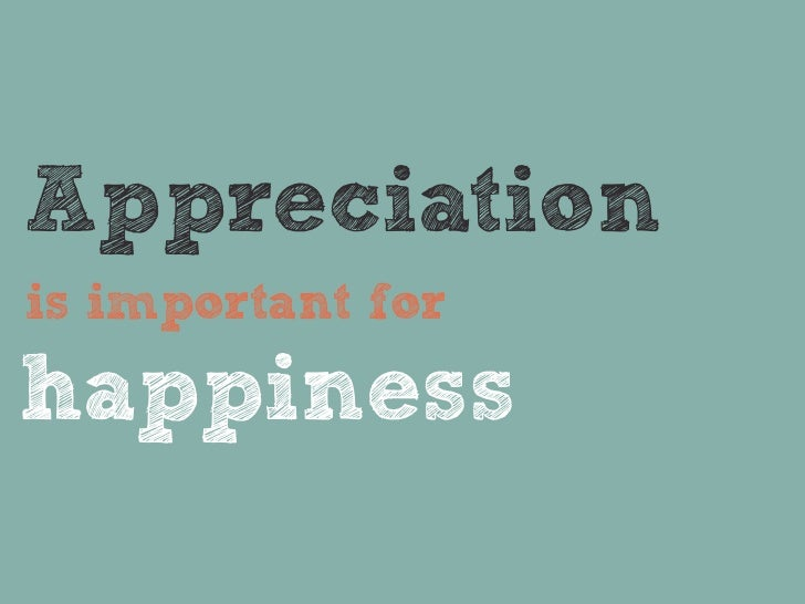 Appreciationis important forhappiness