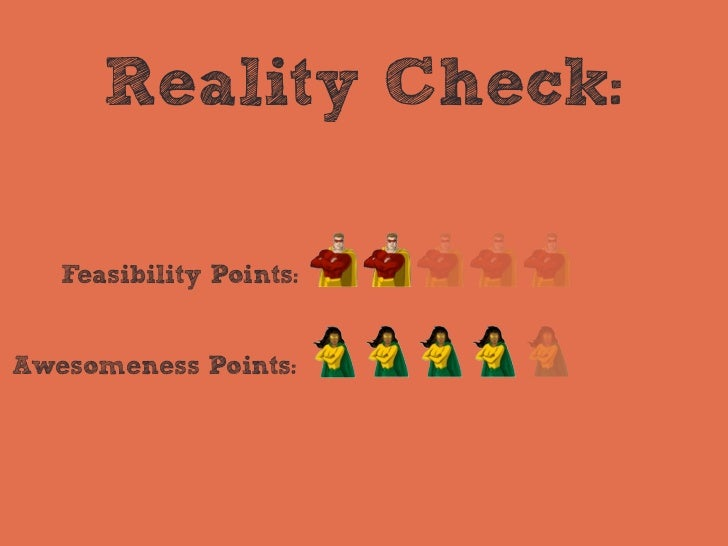 Reality Check:   Feasibility Points:Awesomeness Points: