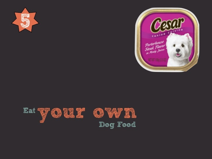 5Eat      your own          Dog Food