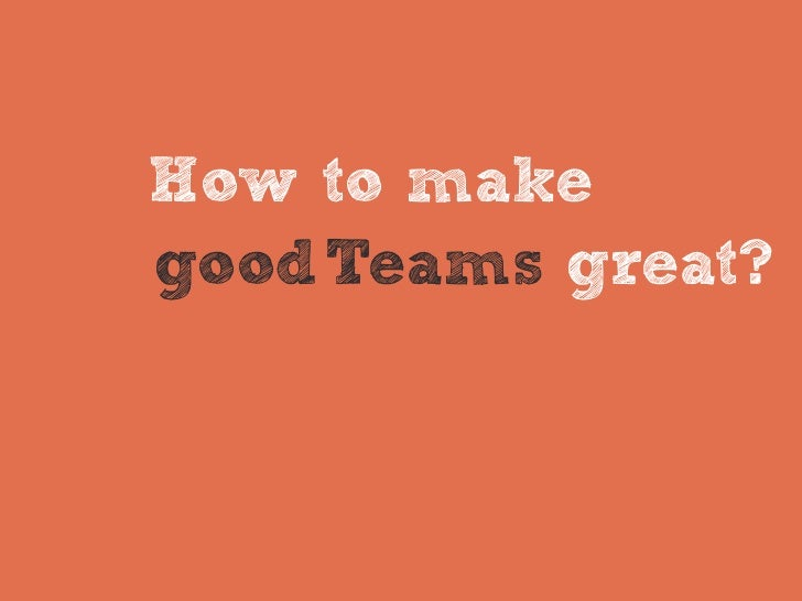 How to makegood Teams great?