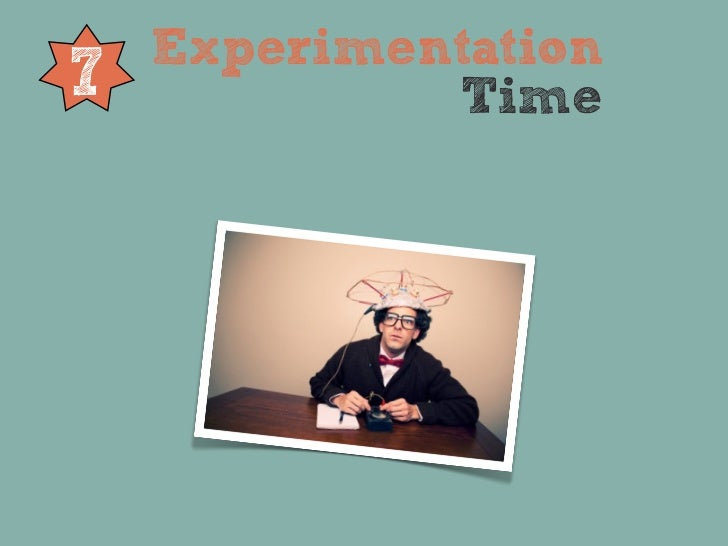 Experimentation7            Time